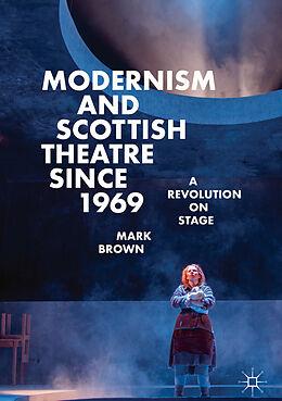 Fester Einband Modernism and Scottish Theatre since 1969 von Mark Brown