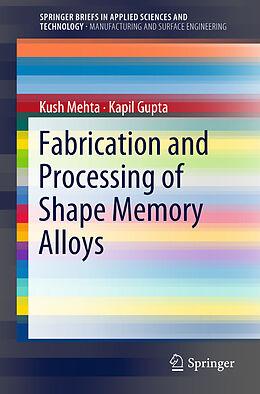 Kartonierter Einband Fabrication and Processing of Shape Memory Alloys von Kapil Gupta, Kush Mehta