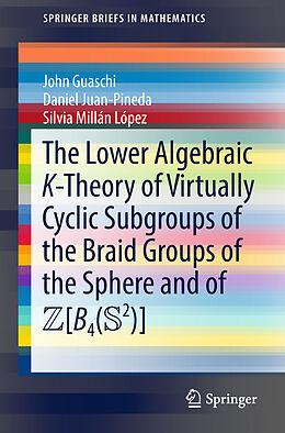 E-Book (pdf) The Lower Algebraic K-Theory of Virtually Cyclic Subgroups of the Braid Groups of the Sphere and of ZB4(S2) von John Guaschi, Daniel Juan-Pineda, Silvia Millán López