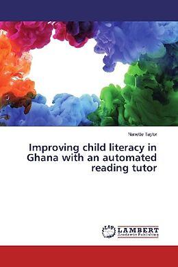 Kartonierter Einband Improving child literacy in Ghana with an automated reading tutor von Nanette Taylor