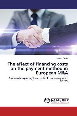 Kartonierter Einband The effect of financing costs on the payment method in European M&A von Steven Bauer