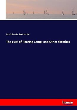 Kartonierter Einband The Luck of Roaring Camp, and Other Sketches von Mark Twain, Bret Harte
