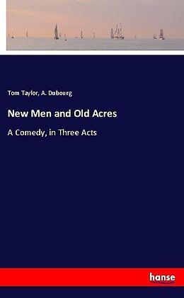 Kartonierter Einband New Men and Old Acres von Tom Taylor, A. Dubourg
