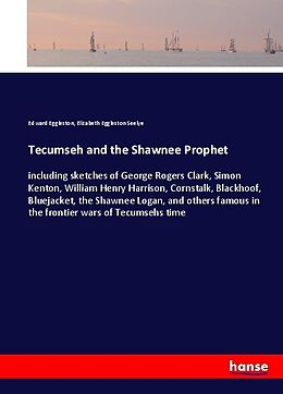 Kartonierter Einband Tecumseh and the Shawnee Prophet von Edward Eggleston, Elizabeth Eggleston Seelye