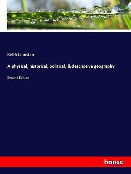 Kartonierter Einband A physical, historical, political, & descriptive geography von Keith Johnston