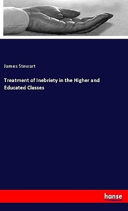 Kartonierter Einband Treatment of Inebriety in the Higher and Educated Classes von James Stewart