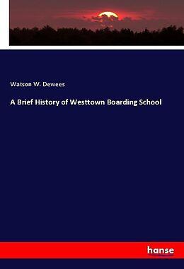 Kartonierter Einband A Brief History of Westtown Boarding School von Watson W. Dewees