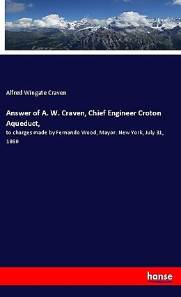 Kartonierter Einband Answer of A. W. Craven, Chief Engineer Croton Aqueduct, von Alfred Wingate Craven