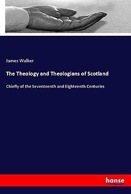 Kartonierter Einband The Theology and Theologians of Scotland von James Walker