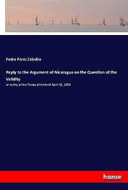 Kartonierter Einband Reply to the Argument of Nicaragua on the Question of the Validity von Pedro Pérez Zeledón