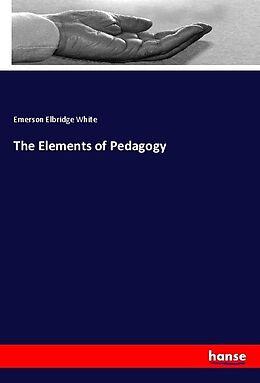 Kartonierter Einband The Elements of Pedagogy von Emerson Elbridge White