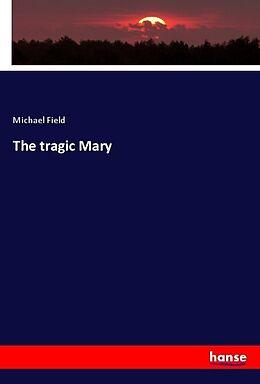 Kartonierter Einband The tragic Mary von Michael Field