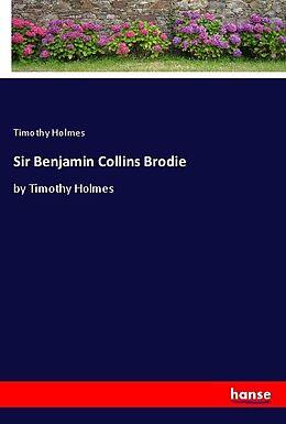 Kartonierter Einband Sir Benjamin Collins Brodie von Timothy Holmes