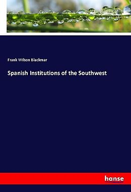 Kartonierter Einband Spanish Institutions of the Southwest von Frank Wilson Blackmar