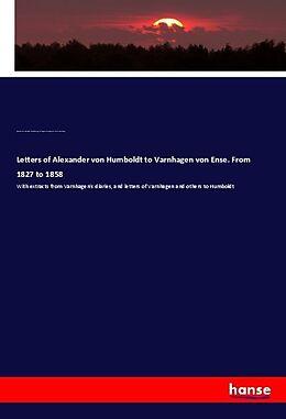 Kartonierter Einband Letters of Alexander von Humboldt to Varnhagen von Ense. From 1827 to 1858 von Alexander von Humboldt, Ludmilla Assing, Karl August Varnhagen von Ense