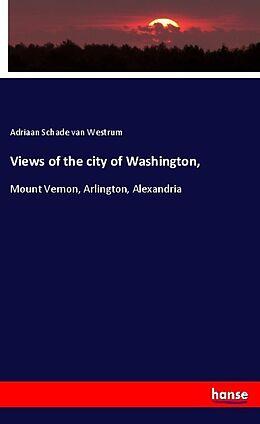 Kartonierter Einband Views of the city of Washington, von Adriaan Schade Van Westrum