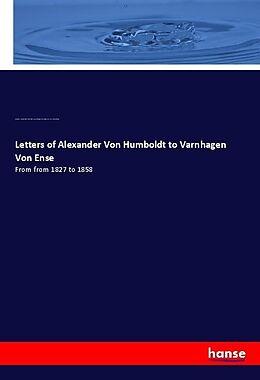 Kartonierter Einband Letters of Alexander Von Humboldt to Varnhagen Von Ense von Alexander von Humboldt, Ludmilla Assing, Karl August Varnhagen von Ense
