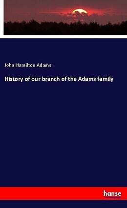 Kartonierter Einband History of our branch of the Adams family von John Hamilton Adams