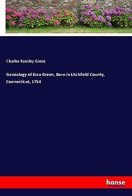 Kartonierter Einband Genealogy of Ezra Green, Born in Litchfield County, Connecticut, 1754 von Charles Ransley Green