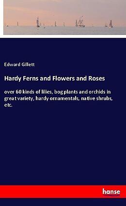 Kartonierter Einband Hardy Ferns and Flowers and Roses von Edward Gillett