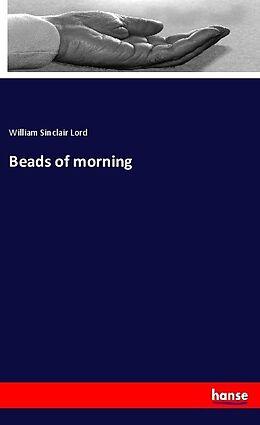 Kartonierter Einband Beads of morning von William Sinclair Lord