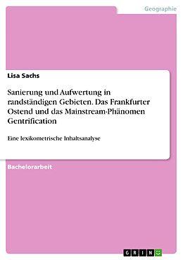 E-Book (pdf) Sanierung und Aufwertung in randständigen Gebieten. Das Frankfurter Ostend und das Mainstream-Phänomen Gentrification von Lisa Sachs