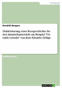 """E-Book (pdf) Didaktisierung einer Kurzgeschichte für den Spanischunterricht am Beispiel """"Un ruido extraño"""" von Juan Eduardo Zúñiga von Hendrik Bergers"""