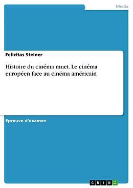 eBook (pdf) Histoire du cinéma muet. Le cinéma européen face au cinéma américain de Felizitas Steiner