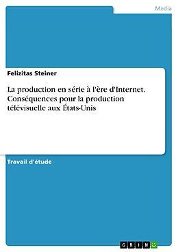 eBook (pdf) La production en série à l'ère d'Internet. Conséquences pour la production télévisuelle aux États-Unis de Felizitas Steiner