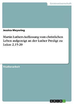 E-Book (pdf) Martin Luthers Auffassung vom christlichen Leben aufgezeigt an der Luther Predigt zu Lukas 2,15-20 von Jessica Meyering