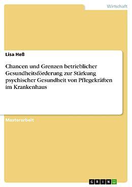 E-Book (pdf) Chancen und Grenzen betrieblicher Gesundheitsförderung zur Stärkung psychischer Gesundheit von Pflegekräften im Krankenhaus von Lisa Heß