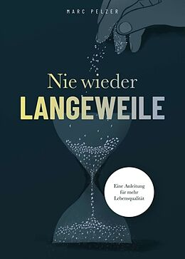 Kartonierter Einband Nie wieder Langeweile - Eine Anleitung für mehr Lebensqualität von Marc Pelzer