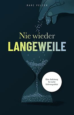 E-Book (epub) Nie wieder Langeweile - Eine Anleitung für mehr Lebensqualität von Marc Pelzer