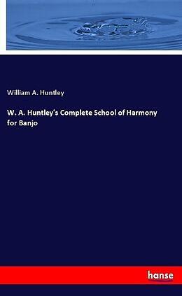 Kartonierter Einband W. A. Huntley's Complete School of Harmony for Banjo von William A. Huntley