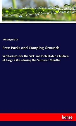 Kartonierter Einband Free Parks and Camping Grounds von Anonymous