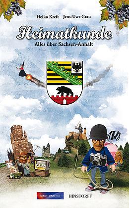 E-Book (epub) Heimatkunde. Alles über Sachsen-Anhalt von Heiko Kreft, Jens-Uwe Grau
