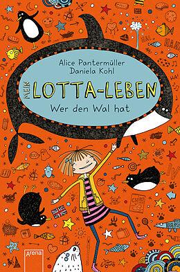 Fester Einband Mein Lotta-Leben (15). Wer den Wal hat von Alice Pantermüller
