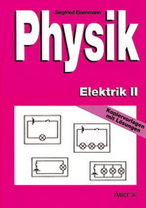 Physik Elektrik II. Kopiervorlagen mit Lösungen - Siegfried ...