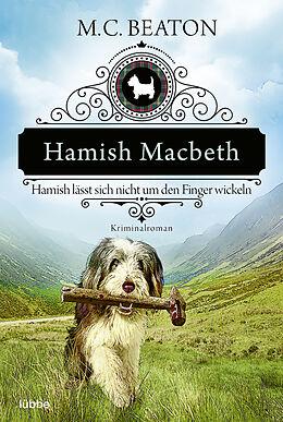 Kartonierter Einband Hamish Macbeth lässt sich nicht um den Finger wickeln von M. C. Beaton
