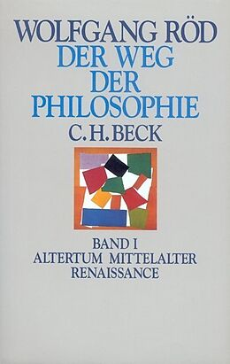 Fester Einband Der Weg der Philosophie Bd. I: Altertum, Mittelalter, Renaissance von Wolfgang Röd