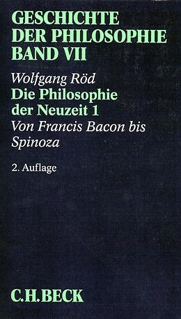 Kartonierter Einband Geschichte der Philosophie Bd. 7: Die Philosophie der Neuzeit 1: Von Francis Bacon bis Spinoza von Wolfgang Röd