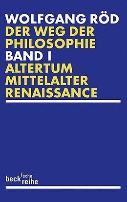 Kartonierter Einband Der Weg der Philosophie Bd. 1: Altertum, Mittelalter, Renaissance von Wolfgang Röd