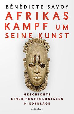 Fester Einband Afrikas Kampf um seine Kunst von Bénédicte Savoy