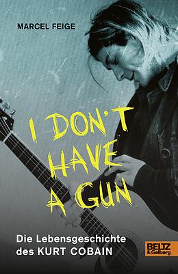 Fester Einband »I don't have a gun«. Die Lebensgeschichte des Kurt Cobain von Marcel Feige