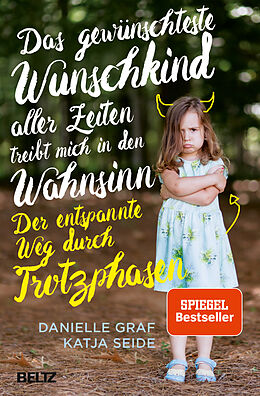 Kartonierter Einband Das gewünschteste Wunschkind aller Zeiten treibt mich in den Wahnsinn von Danielle Graf, Katja Seide