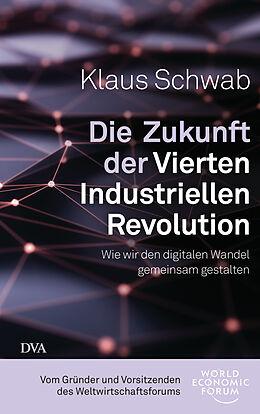 Fester Einband Die Zukunft der Vierten Industriellen Revolution von Klaus Schwab