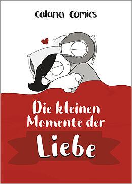 Fester Einband Die kleinen Momente der Liebe von Catana Chetwynd
