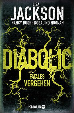 Kartonierter Einband Diabolic  Fatales Vergehen von Lisa Jackson, Nancy Bush, Rosalind Noonan