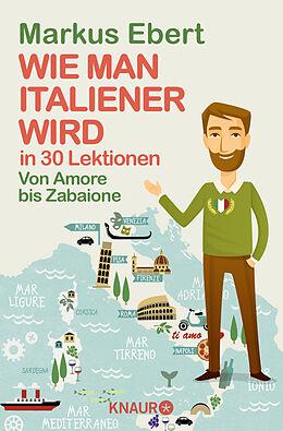 Wie man Italiener wird in 30 Lektionen / Come diventare italiano in 30 lezioni [Version allemande]