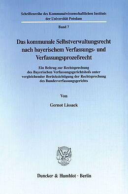 Kartonierter Einband Das kommunale Selbstverwaltungsrecht nach bayerischem Verfassungs- und Verfassungsprozeßrecht. von Gernot Lissack